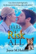 Dare to Risk All ebook by Joyce M. Holmes