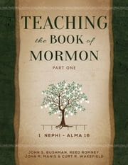 Teaching the Book of Mormon, Part 1 (1 Nephi-Alma 16) ebook by John Bushman, Reed Romney, Jack Manis, Curt Wakefield