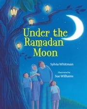 Under the Ramadan Moon ebook by Sylvia Whitman,Sue Williams