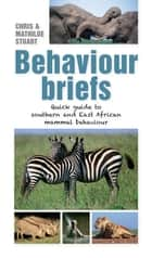 Behaviour Briefs - Quick guide to southern & East African animal behaviour ebook by Chris Stuart