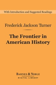 The Frontier in American History (Barnes & Noble Digital Library) ebook by Frederick Jackson Turner, Andrew S. Trees