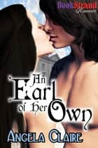 An Earl of Her Own ebook by Angela Claire