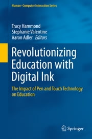 Revolutionizing Education with Digital Ink - The Impact of Pen and Touch Technology on Education ebook by Tracy Hammond,Stephanie Valentine,Aaron Adler