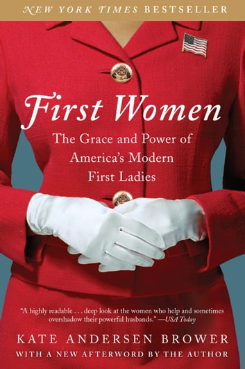 First Women - The Grace and Power of America's Modern First Ladies ebook by Kate Andersen Brower
