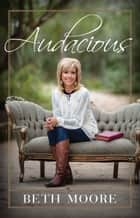 Audacious ebook by Beth Moore