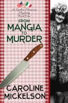 From Mangia to Murder ebook by Caroline Mickelson
