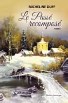Le Passé recomposé ebook by Micheline Duff