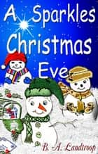 A Sparkles Christmas Eve ebook by B.A. Landtroop