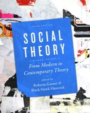 Social Theory, Volume II - From Modern to Contemporary Theory, Third Edition ebook by Roberta Garner,Black Hawk Hancock