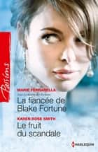 La fiancée de Blake Fortune - Le fruit du scandale - Saga Le destin des Fortune, vol. 2 ebook by Marie Ferrarella, Karen Rose Smith