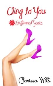 Cling To You (Erotic Romance) - #3 Enflamed Series ebook by Clarissa Wild