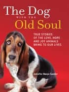 The Dog with the Old Soul ebook by Jennifer Basye Sander