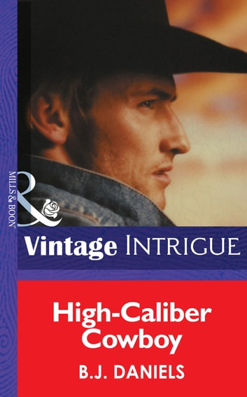 High-Caliber Cowboy (Mills & Boon Intrigue) (McCalls' Montana, Book 4) ebook by B.J. Daniels