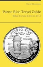 Puerto Rico Travel Guide - What To See & Do ebook by David Thompson