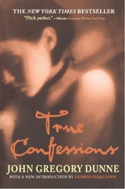 True Confessions - A Novel ebook by John Gregory Dunne,George P. Pelecanos