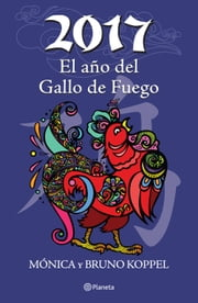 2017 El año del Gallo de Fuego ebook by Mónica Koppel, Bruno Koppel