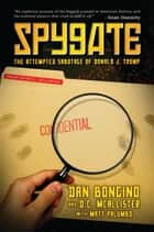 Spygate - The Attempted Sabotage of Donald J. Trump ebook by Dan Bongino, D.C. McAllister, Matt Palumbo