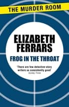Frog in the Throat ebook by Elizabeth Ferrars