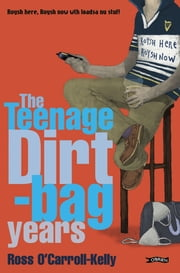 Ross O'Carroll-Kelly, The Teenage Dirtbag Years ebook by Paul Howard,Alan Clarke