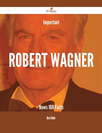 Important Robert Wagner News - 169 Facts ebook by Mark Riddle