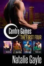 Centre Games—The First Four - Centre Games Romantic Suspense Series, #4.5 ebook by Natalie Gayle