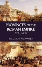 Provinces of the Roman Empire - Volume II ebook by