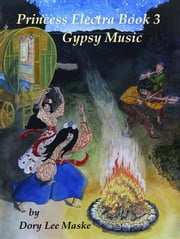 Princess Electra Book 3 Gypsy Music ebook by Dory Lee Maske
