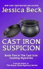 Cast Iron Suspicion ebook by Jessica Beck