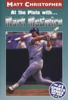 At the Plate with...Marc McGwire ebook by Matt Christopher
