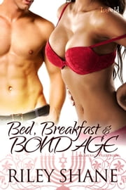 Bed, Breakfast and Bondage ebook by Riley Shane