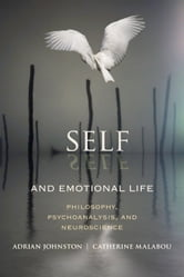 Self and Emotional Life - Philosophy, Psychoanalysis, and Neuroscience ebook by Adrian Johnston,Catherine Malabou