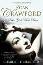 Not the Girl Next Door - Joan Crawford: A Personal Biography ebook by Charlotte Chandler