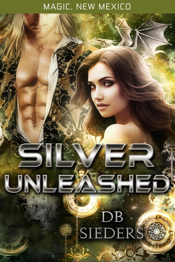 Silver Unleashed - Magic, New Mexico ebook by DB Sieders
