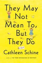 They May Not Mean To, But They Do - A Novel ebook by Cathleen Schine