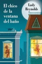 El chico de la ventana del baño ebook by Lady Reynolds