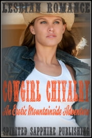 Lesbian Romance: Cowgirl Chivalry - An Erotic Mountainside Adventure ebook by Spirited Sapphire Publishing