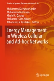 Energy Management in Wireless Cellular and Ad-hoc Networks ebook by Muhammad Zeeshan Shakir,Muhammad Ali Imran,Khalid A. Qaraqe,Mohamed-Slim Alouini,Athanasios V. Vasilakos