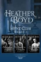 Hunt Club Boxed Set Books 1-3 ebook by Heather Boyd