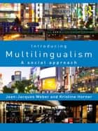 Introducing Multilingualism - A Social Approach ebook by Jean-Jacques Weber, Kristine Horner