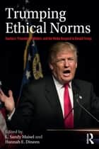 Trumping Ethical Norms - Teachers, Preachers, Pollsters, and the Media Respond to Donald Trump ebook by L. Sandy Maisel, Hannah E. Dineen