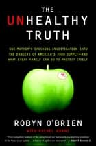 The Unhealthy Truth - How Our Food Is Making Us Sick - And What We Can Do About It ebook by Robyn O'Brien, Rachel Kranz