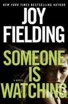 Someone Is Watching - A Novel ebook by Joy Fielding