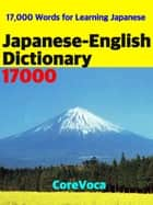 Japanese-English Dictionary 17000 - How to learn Japanese words for school, exam, business, and travel with a smartphone ebook by Taebum Kim