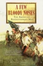A Few Bloody Noses ebook by Robert Harvey