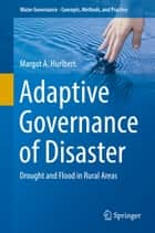 Adaptive Governance of Disaster - Drought and Flood in Rural Areas ebook by Margot A. Hurlbert