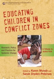 Educating Children in Conflict Zones - Research, Policy, and Practice for Systemic Change—A Tribute to Jackie Kirk ebook by Karen Mundy,Sarah Dryden-Peterson