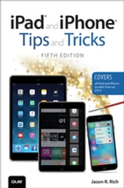iPad and iPhone Tips and Tricks (Covers iPads and iPhones running iOS9) ebook by Jason R. Rich