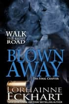 Blown Away, The Final Chapter ebook by