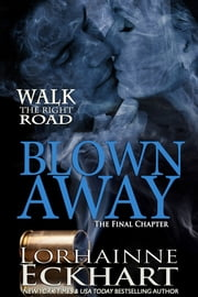 Blown Away, The Final Chapter ebook by Lorhainne Eckhart