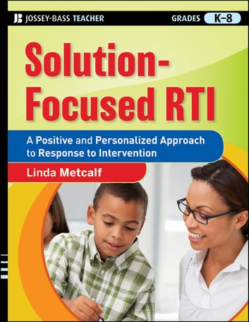 Solution-Focused RTI - A Positive and Personalized Approach to Response-to-Intervention ebook by Linda Metcalf